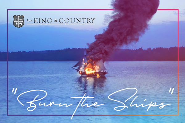 """Burn the Ships"" Read the Story Behind the Song"