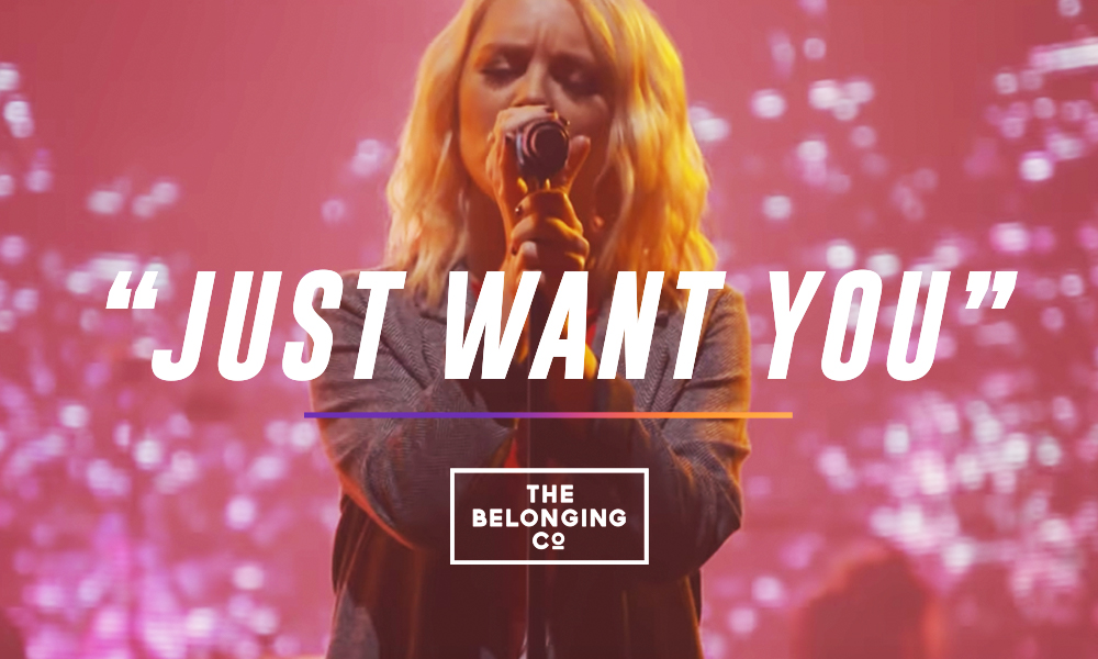 """Just Want You"" The Belonging Co"