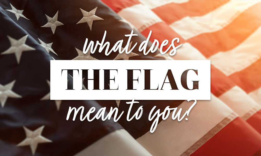 What Does The Flag Mean To You?